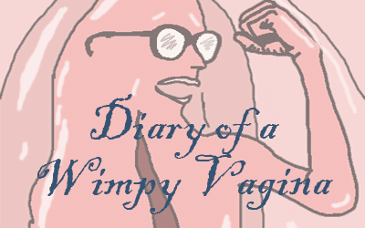 Day 22 – Diary of a Wimpy Vagina